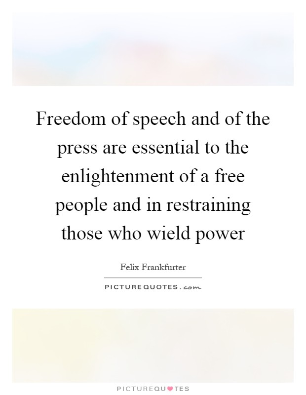 Freedom of speech and of the press are essential to the enlightenment of a free people and in restraining those who wield power Picture Quote #1