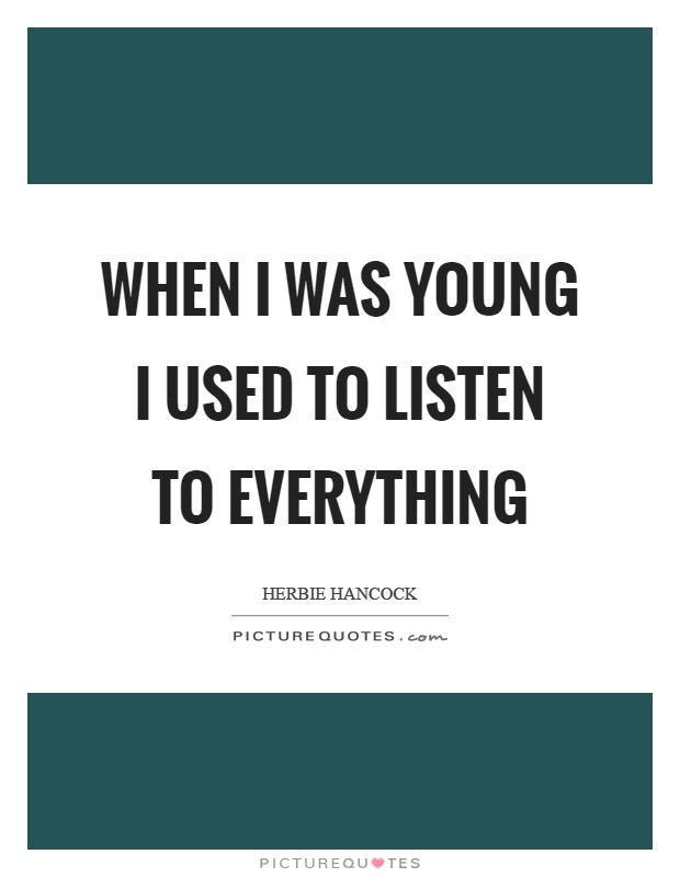 When I was young I used to listen to everything Picture Quote #1