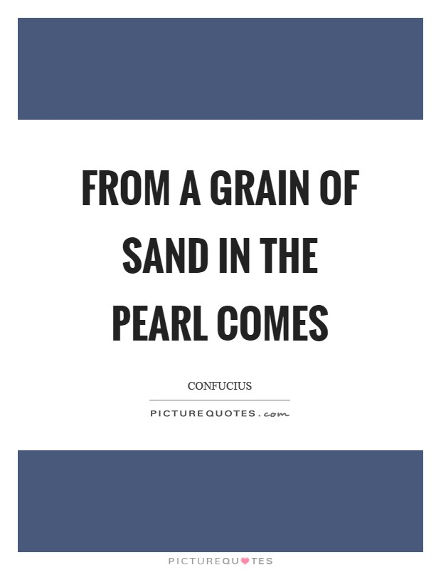 From a grain of sand in the Pearl comes Picture Quote #1
