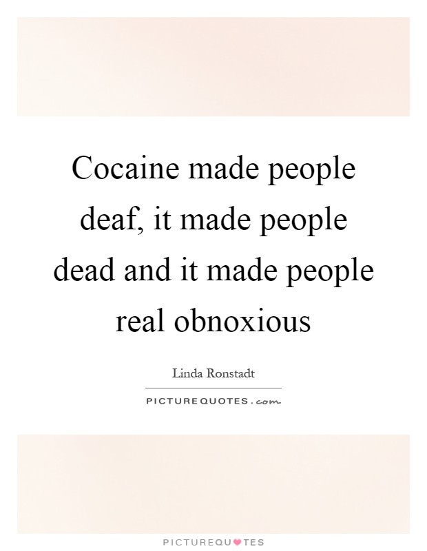 Cocaine made people deaf, it made people dead and it made people real obnoxious Picture Quote #1