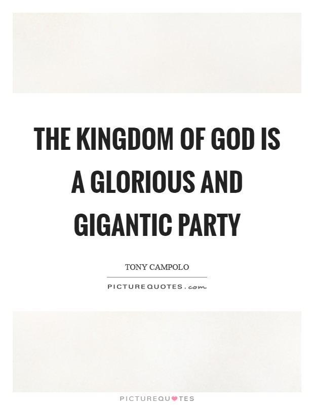The kingdom of God is a glorious and gigantic party Picture Quote #1