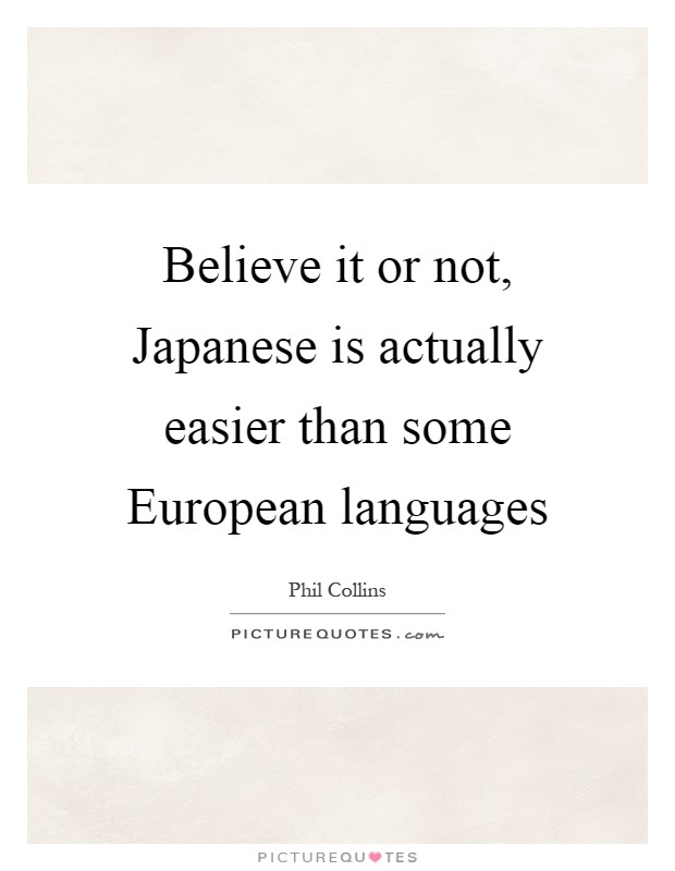 Believe it or not, Japanese is actually easier than some European languages Picture Quote #1