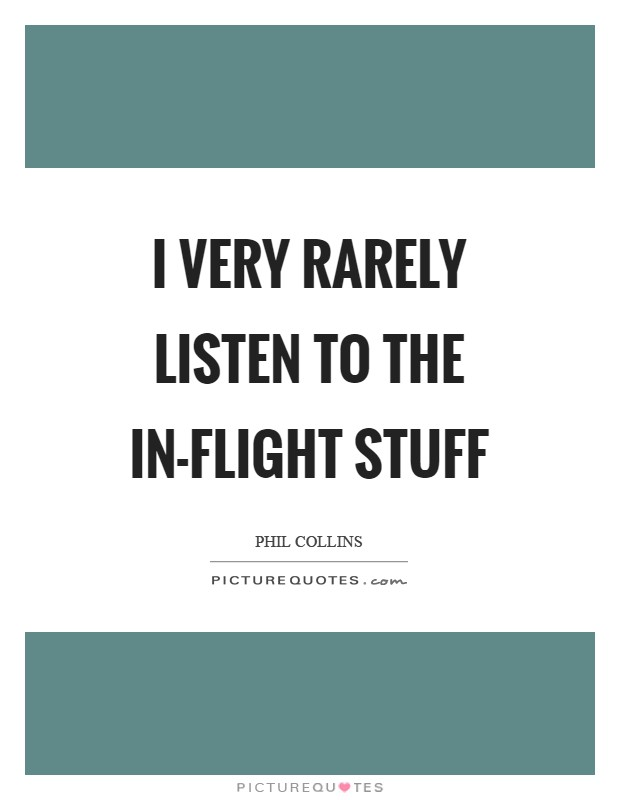 I very rarely listen to the in-flight stuff Picture Quote #1
