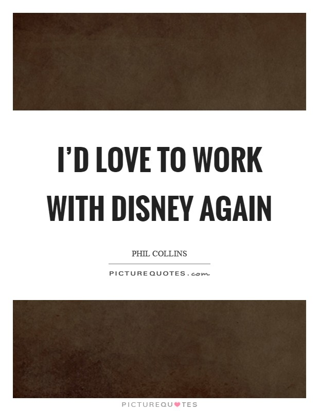 I'd love to work with Disney again Picture Quote #1
