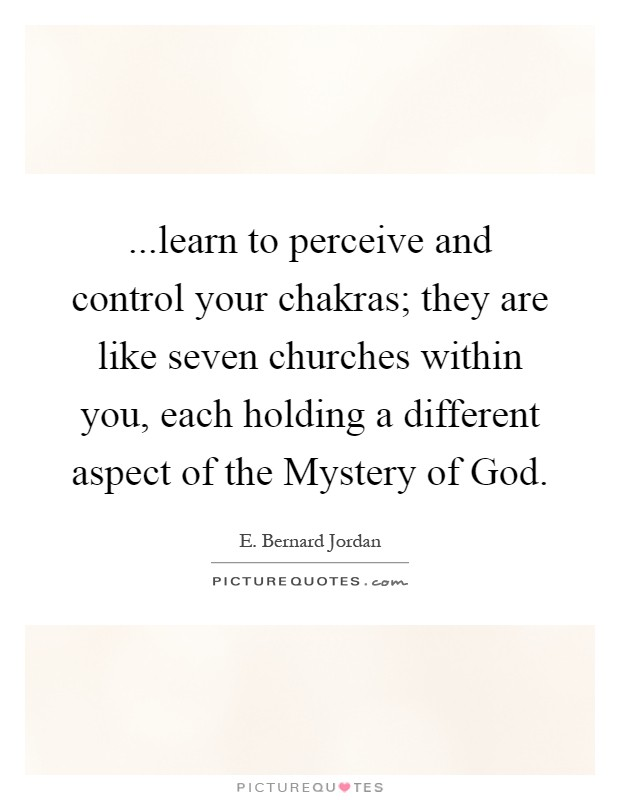 ...learn to perceive and control your chakras; they are like seven churches within you, each holding a different aspect of the Mystery of God Picture Quote #1