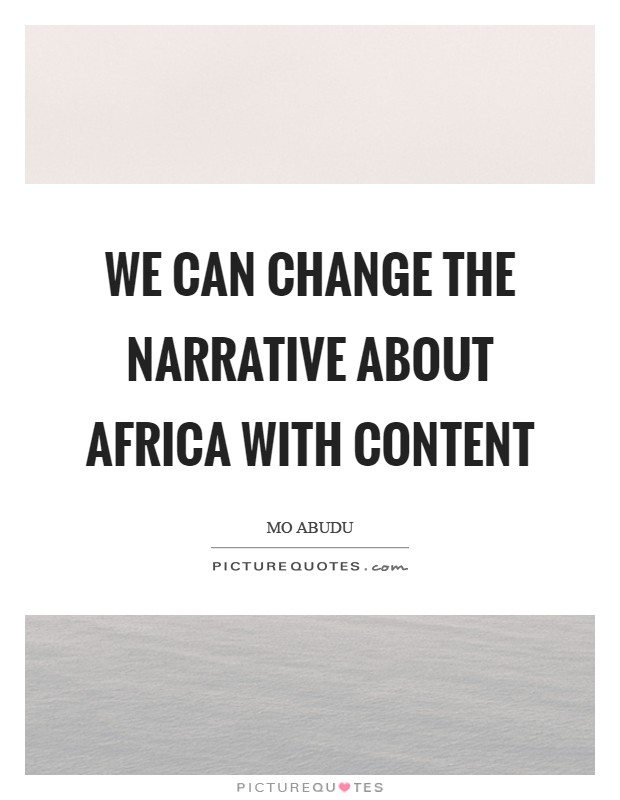 We can change the narrative about Africa with content Picture Quote #1