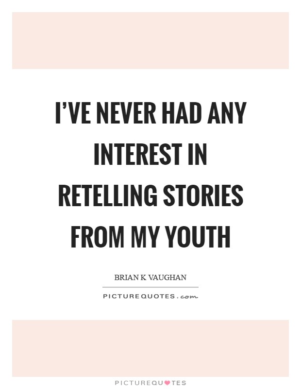 I've never had any interest in retelling stories from my youth Picture Quote #1