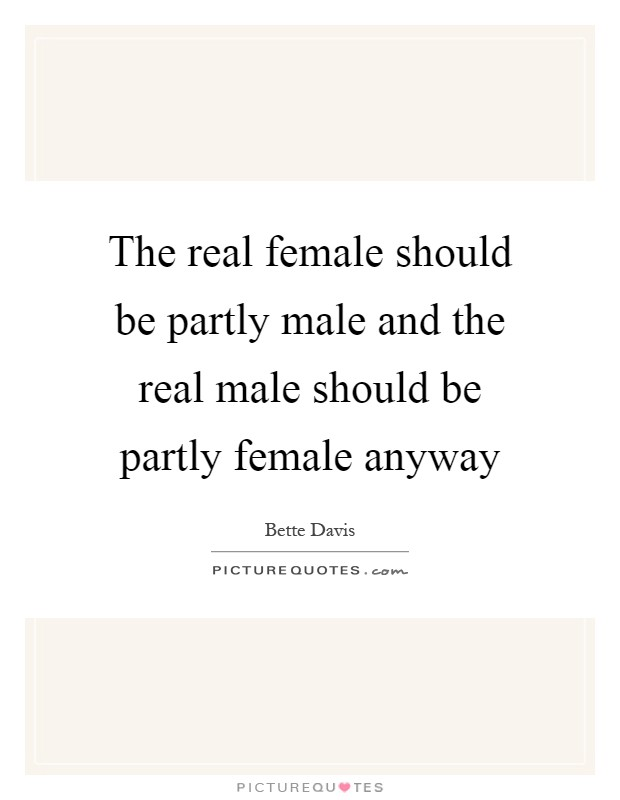 The real female should be partly male and the real male should be partly female anyway Picture Quote #1
