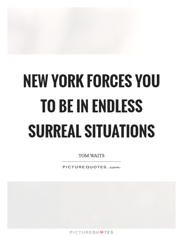 New York forces you to be in endless surreal situations Picture Quote #1