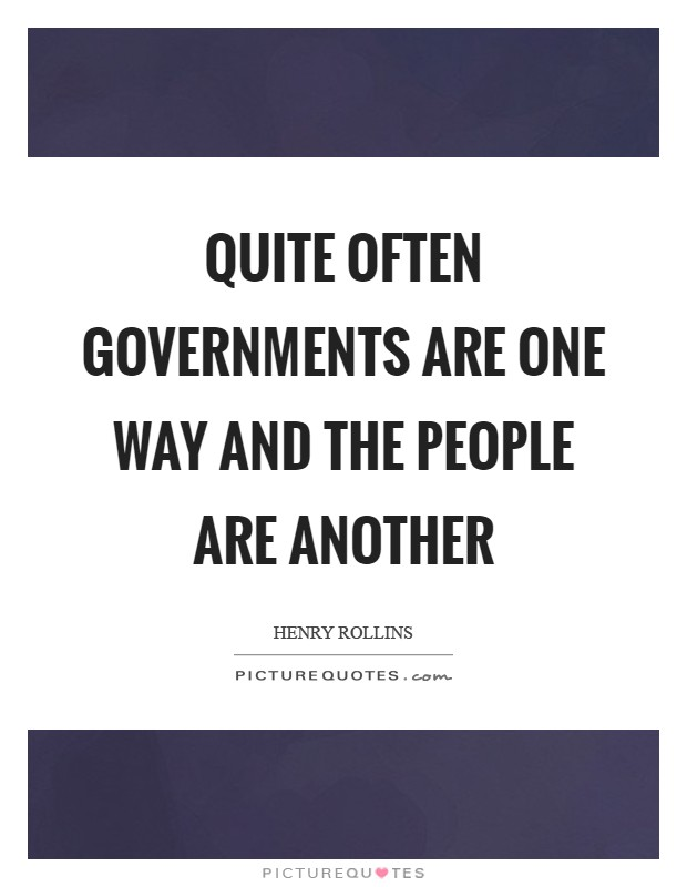 Quite often governments are one way and the people are another Picture Quote #1