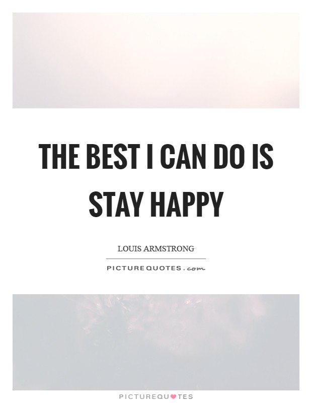 The best I can do is stay happy Picture Quote #1