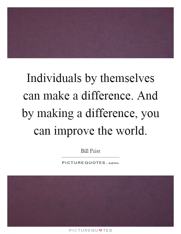 i can make a difference It can seem daunting, but the truth is there are plenty of ways you can make a difference in your daily life, starting today here are some ideas to help you feel empowered by making your footprint on the future- just five little steps that you can make for a better world, every day.
