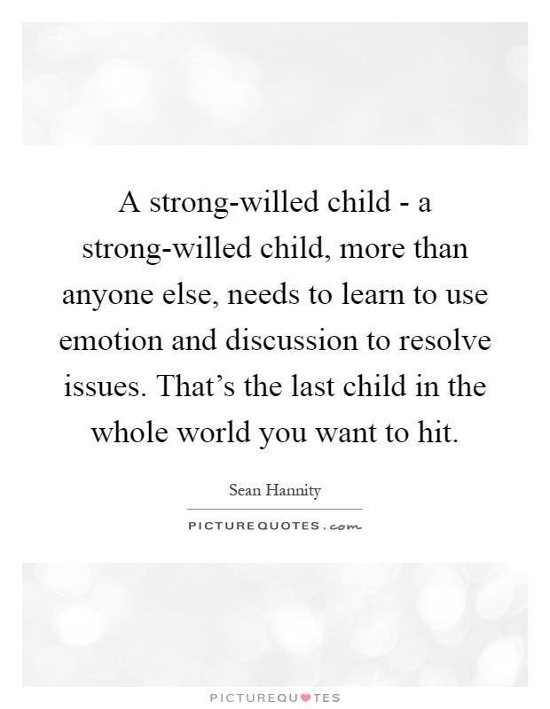 A strong willed child   a strong willed child, more than anyone