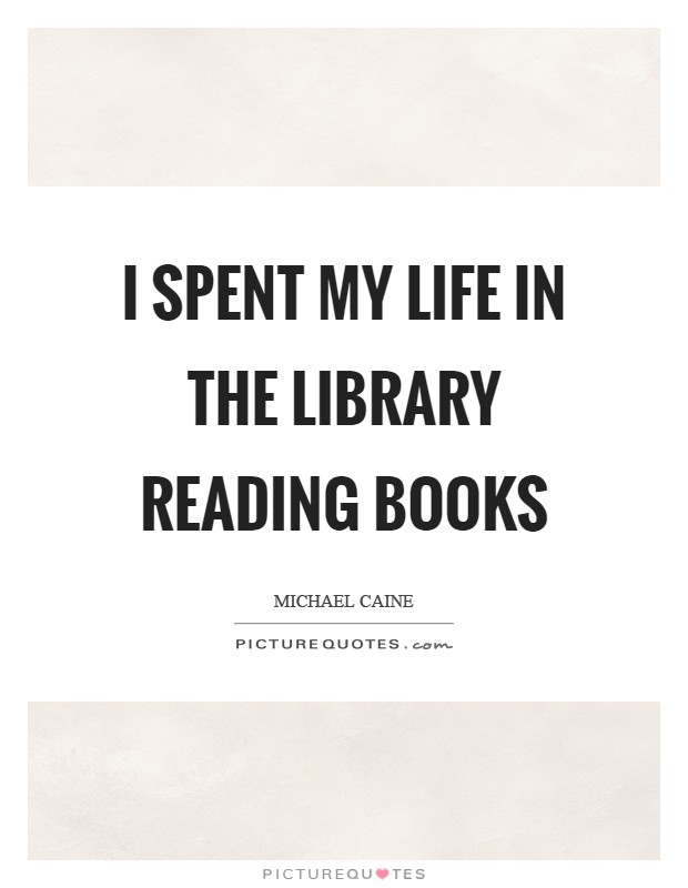 I spent my life in the library reading books Picture Quote #1