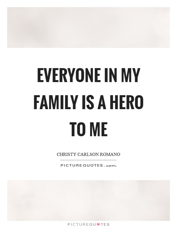 Everyone in my family is a hero to me Picture Quote #1