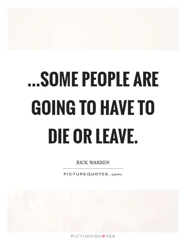 ...some people are going to have to die or leave Picture Quote #1