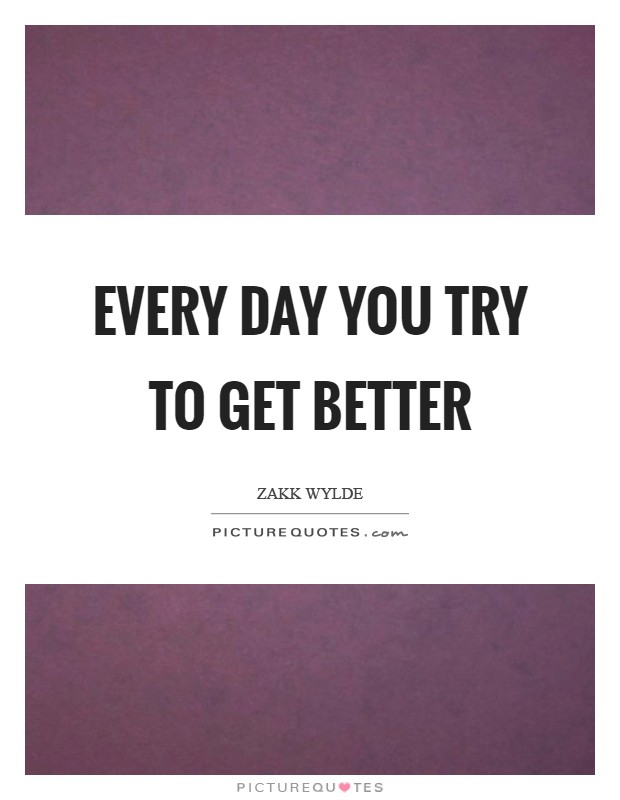 Every day you try to get better Picture Quote #1