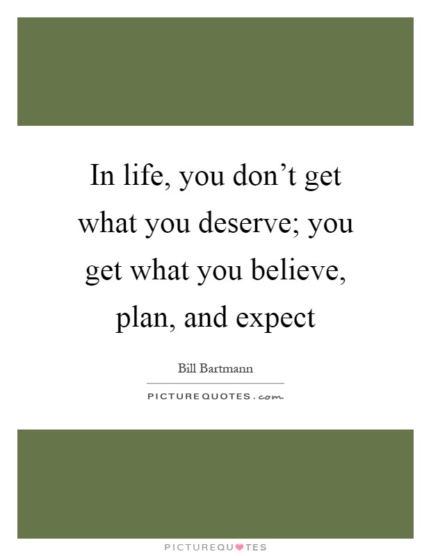 Lessons Learned in LifeWhat you truly deserve. - Lessons ... |Find What You Deserve Quotes