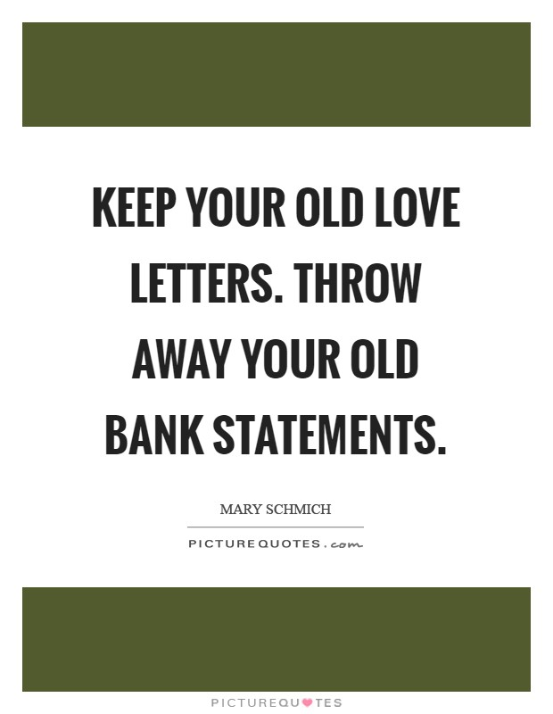 Keep your old love letters. Throw away your old bank statements Picture Quote #1