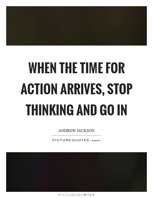 When the time for action arrives, stop thinking and go in Picture Quote #1