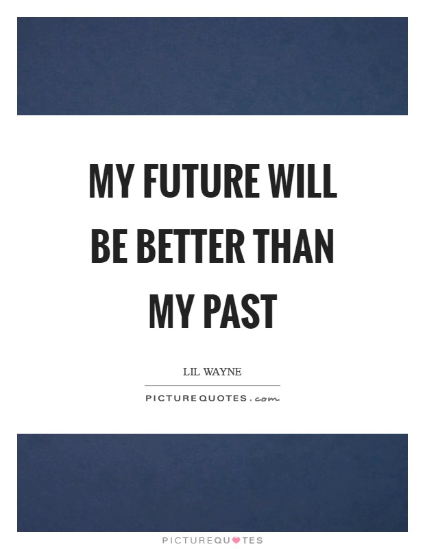 My future will be better than my past Picture Quote #1