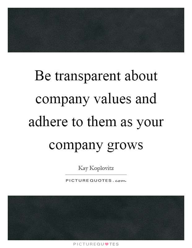 Be transparent about company values and adhere to them as your company grows Picture Quote #1