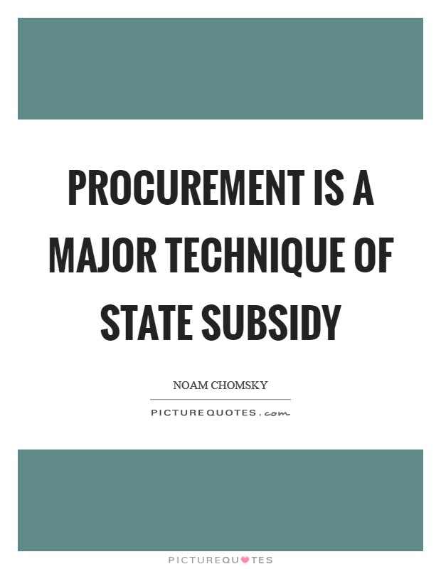 Procurement is a major technique of state subsidy Picture Quote #1