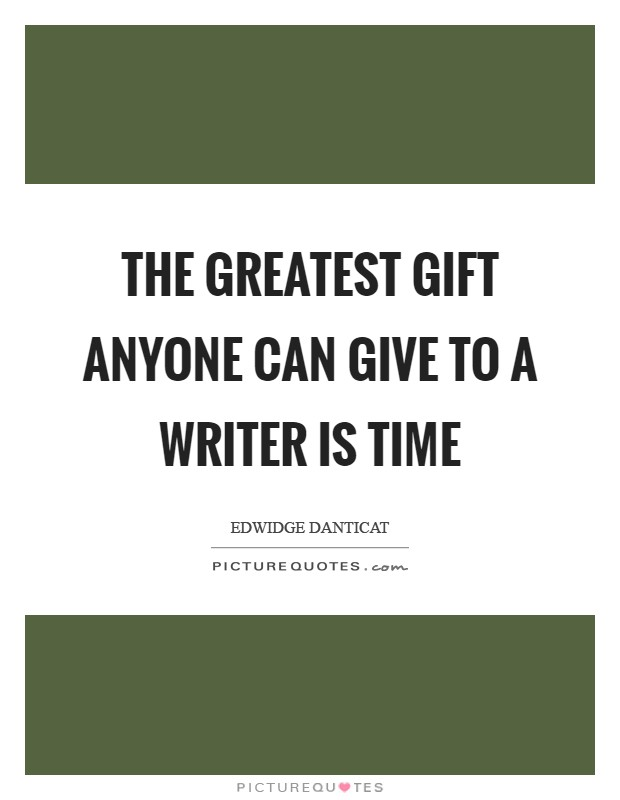 The greatest gift anyone can give to a writer is time Picture Quote #1