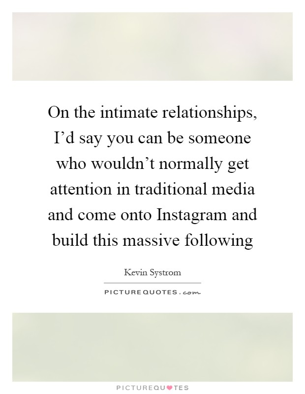 On the intimate relationships, I'd say you can be someone