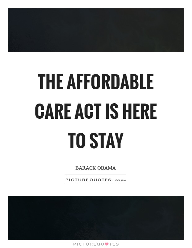 The Affordable Care Act is here to stay Picture Quote #1