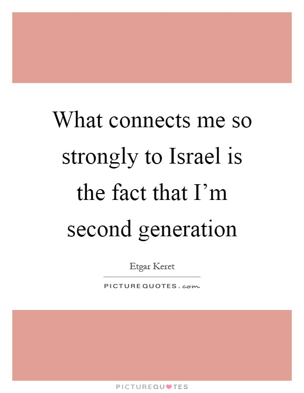 What connects me so strongly to Israel is the fact that I'm second generation Picture Quote #1