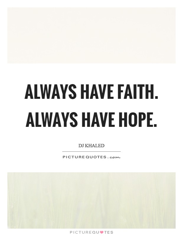 Always have Faith. Always have Hope Picture Quote #1