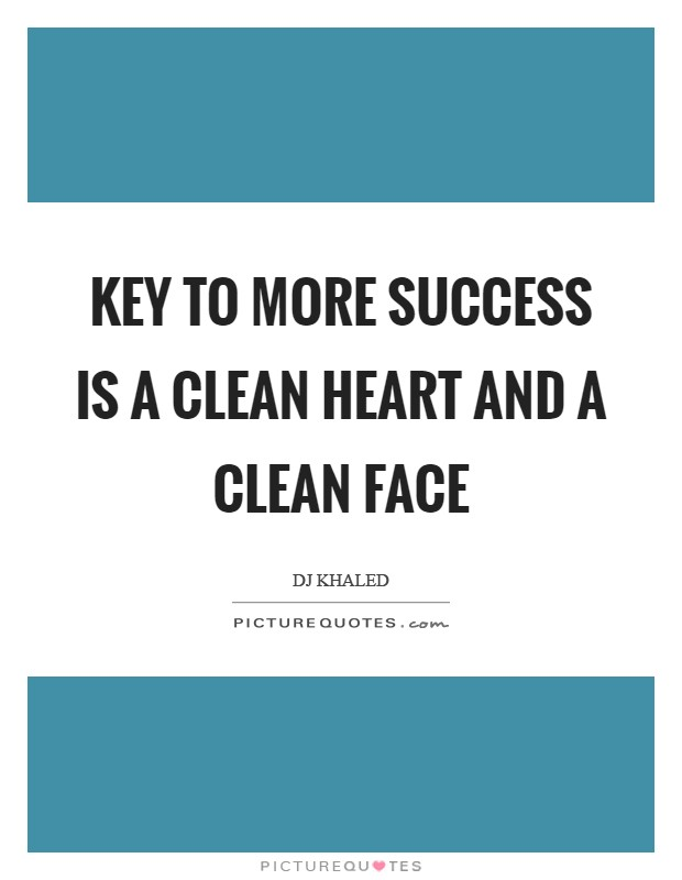 Key to more success is a clean heart and a clean face Picture Quote #1