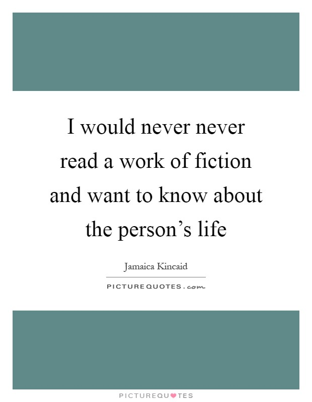 I would never never read a work of fiction and want to know about the person's life Picture Quote #1