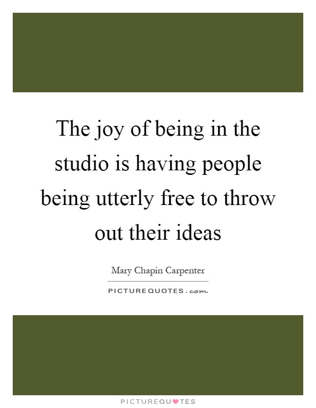 The joy of being in the studio is having people being utterly free to throw out their ideas Picture Quote #1