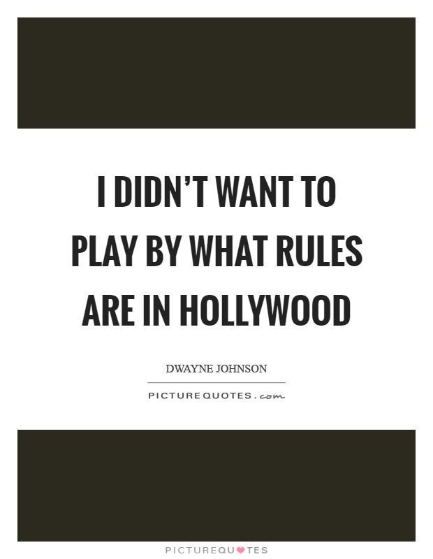 I didn't want to play by what rules are in Hollywood Picture Quote #1