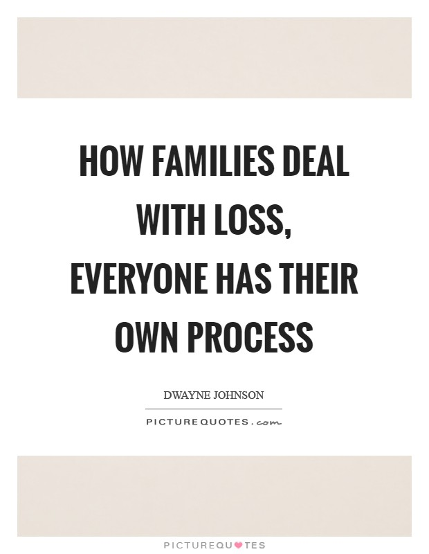 How families deal with loss, everyone has their own process Picture Quote #1