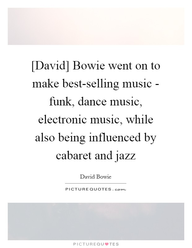 David] Bowie went on to make best-selling music - funk, dance
