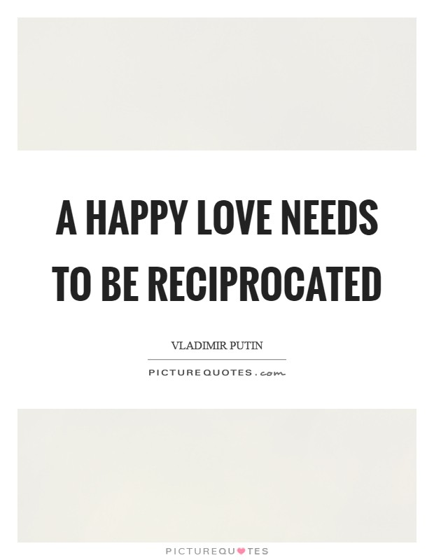 A happy love needs to be reciprocated Picture Quote #1