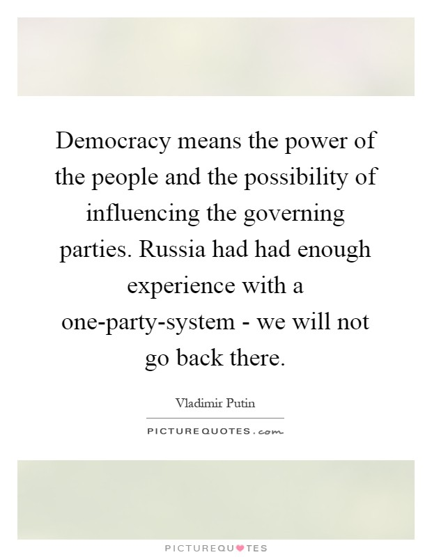 Democracy means the power of the people and the possibility of