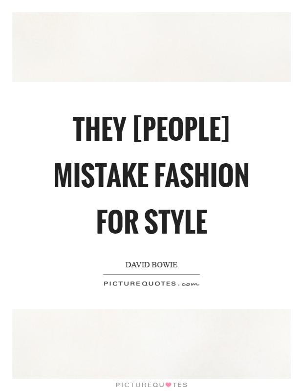 They [people] mistake fashion for style Picture Quote #1
