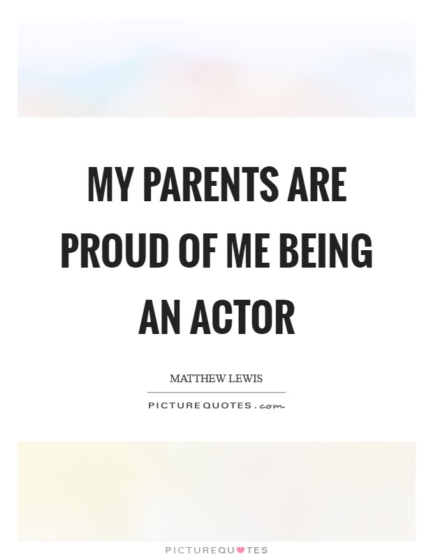 My parents are proud of me being an actor Picture Quote #1