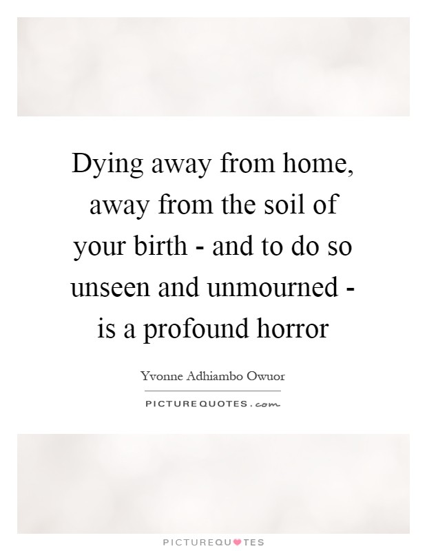 Dying Away From Home, Away From The Soil Of Your Birth