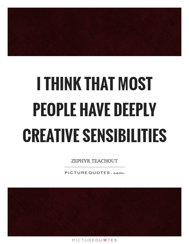 I think that most people have deeply creative sensibilities Picture Quote #1