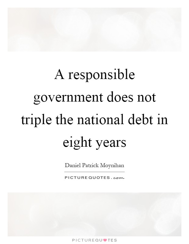 A responsible government does not triple the national debt in eight years Picture Quote #1