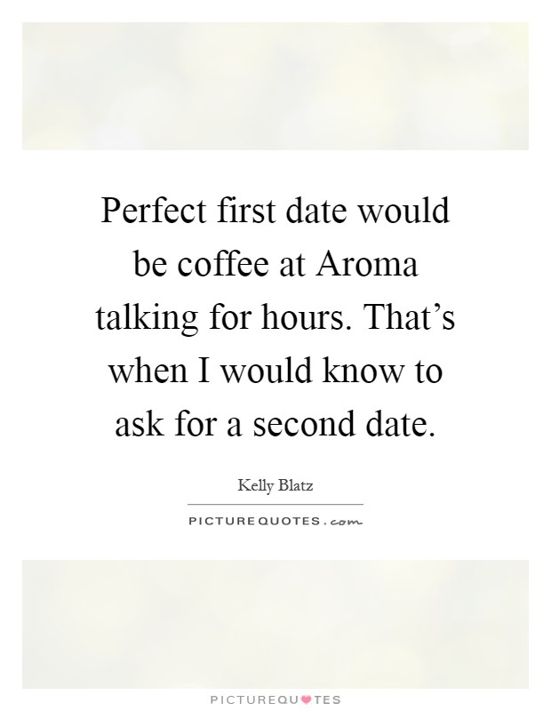 At Aroma date would be coffee at aroma talking for hours