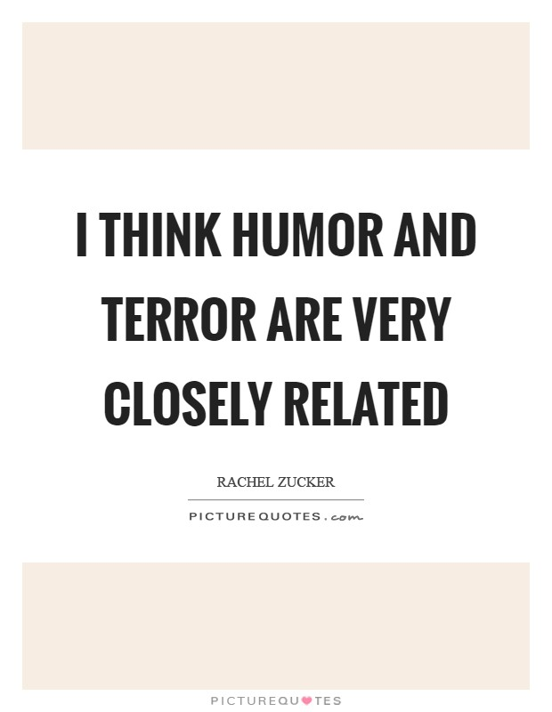 I think humor and terror are very closely related Picture Quote #1