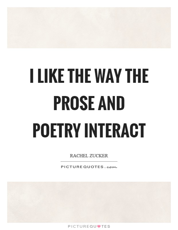 I like the way the prose and poetry interact Picture Quote #1