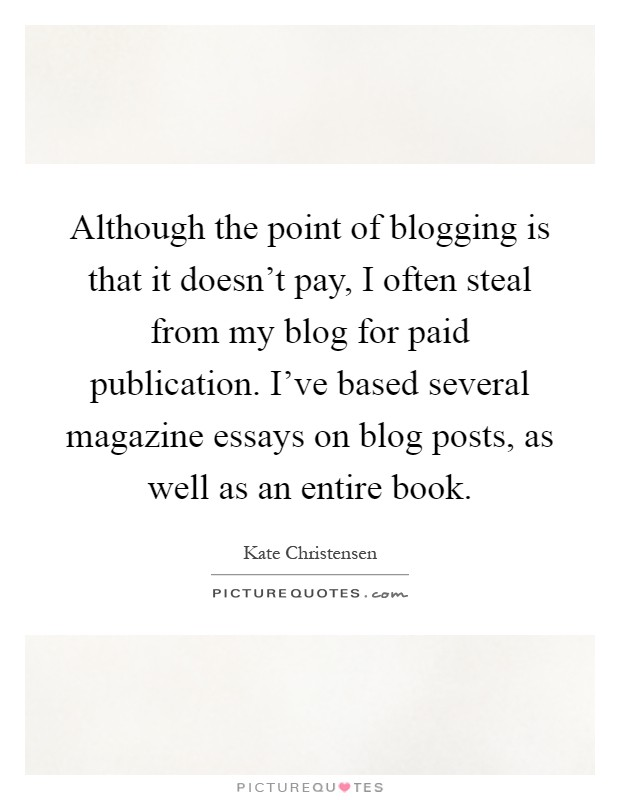 essays on blogging Writing a blog can be fun, but if you don't know the dos and don't of how to write a blog, you'll never attract a bigger audience here are 12 essential tips.