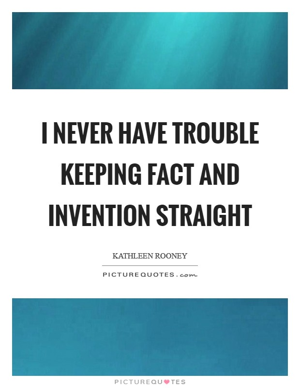 I never have trouble keeping fact and invention straight Picture Quote #1